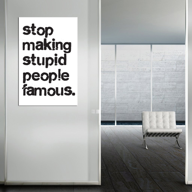 Stop Making Stupid People Famous  - POSTER (2 sizes available) - SHIPS FREE!